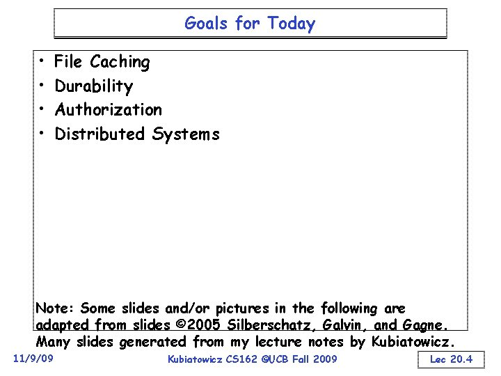 Goals for Today • • File Caching Durability Authorization Distributed Systems Note: Some slides