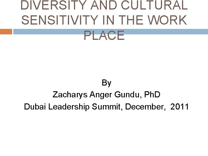 DIVERSITY AND CULTURAL SENSITIVITY IN THE WORK PLACE By Zacharys Anger Gundu, Ph. D