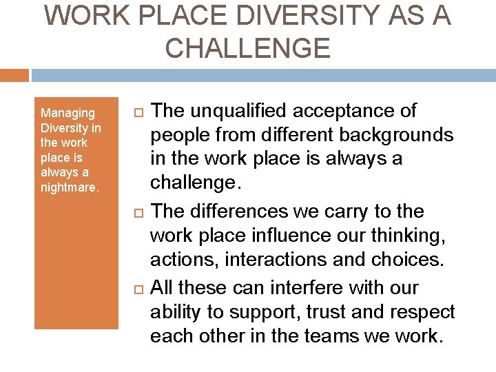 WORK PLACE DIVERSITY AS A CHALLENGE Managing Diversity in the work place is always