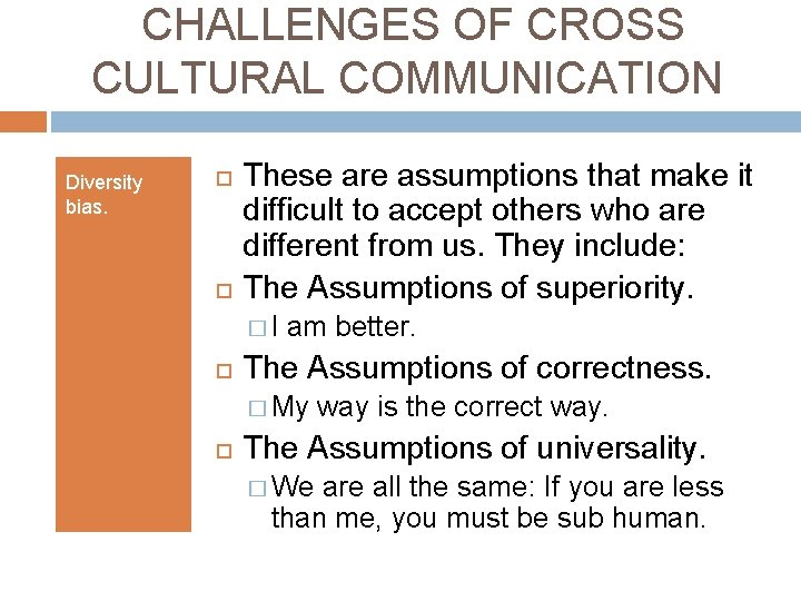 CHALLENGES OF CROSS CULTURAL COMMUNICATION Diversity bias. These are assumptions that make it difficult