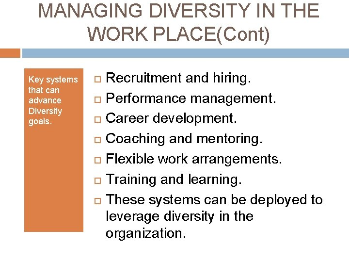 MANAGING DIVERSITY IN THE WORK PLACE(Cont) Key systems that can advance Diversity goals. Recruitment