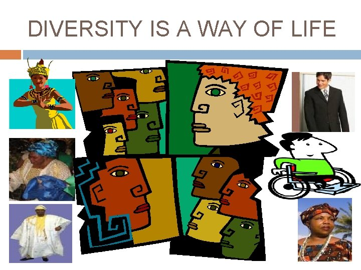 DIVERSITY IS A WAY OF LIFE