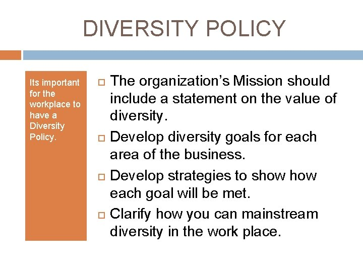 DIVERSITY POLICY Its important for the workplace to have a Diversity Policy. The organization's