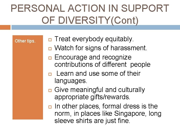 PERSONAL ACTION IN SUPPORT OF DIVERSITY(Cont) Other tips. Treat everybody equitably. Watch for signs