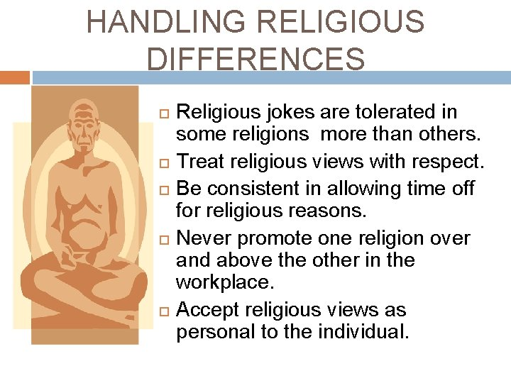 HANDLING RELIGIOUS DIFFERENCES Religious jokes are tolerated in some religions more than others. Treat