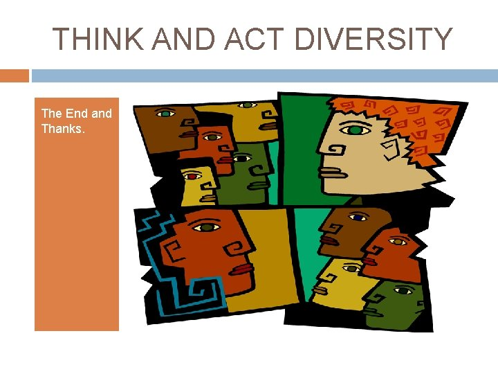 THINK AND ACT DIVERSITY The End and Thanks.