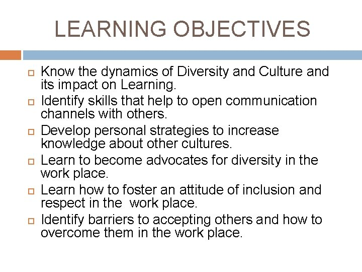 LEARNING OBJECTIVES Know the dynamics of Diversity and Culture and its impact on Learning.