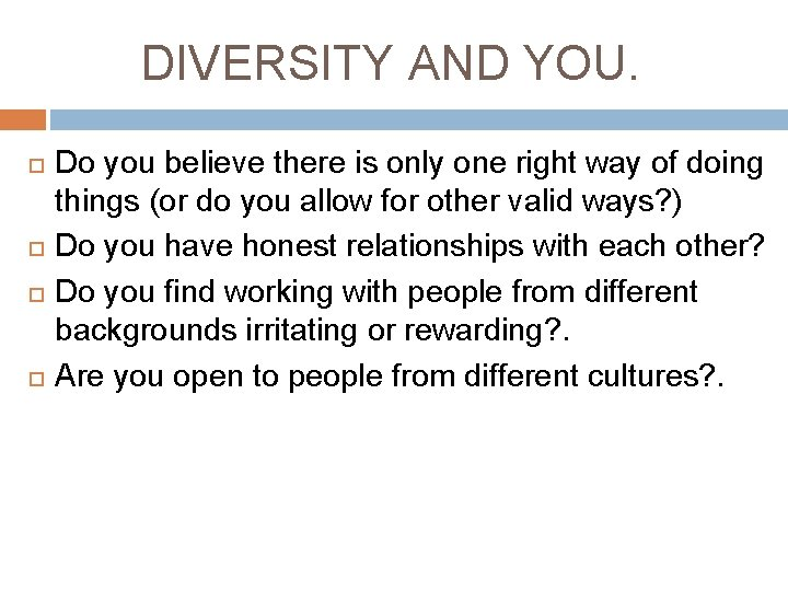 DIVERSITY AND YOU. Do you believe there is only one right way of doing