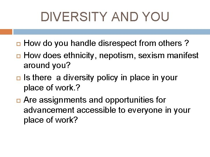 DIVERSITY AND YOU How do you handle disrespect from others ? How does ethnicity,