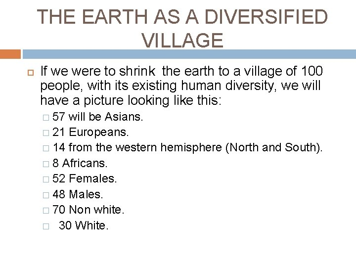 THE EARTH AS A DIVERSIFIED VILLAGE If we were to shrink the earth to