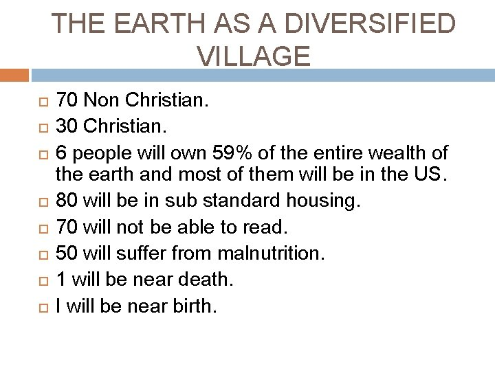 THE EARTH AS A DIVERSIFIED VILLAGE 70 Non Christian. 30 Christian. 6 people will
