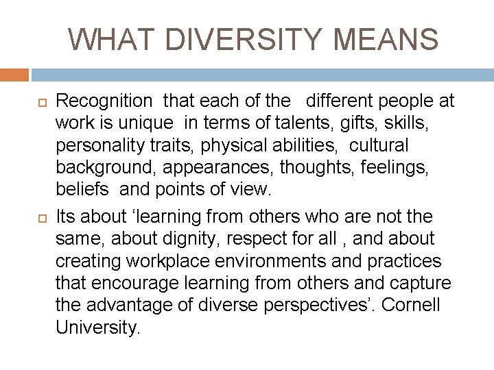 WHAT DIVERSITY MEANS Recognition that each of the different people at work is unique
