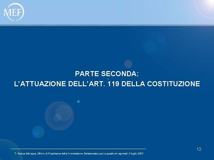 PARTE SECONDA: L'ATTUAZIONE DELL'ART. 119 DELLA COSTITUZIONE 12 T. Padoa-Schioppa, Ufficio di Presidenza della
