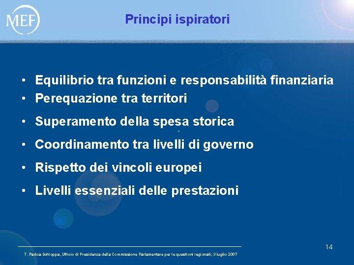 Principi ispiratori • Equilibrio tra funzioni e responsabilità finanziaria • Perequazione tra territori •