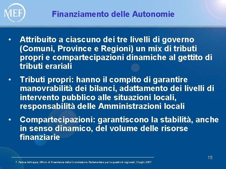 Finanziamento delle Autonomie • Attribuito a ciascuno dei tre livelli di governo (Comuni, Province
