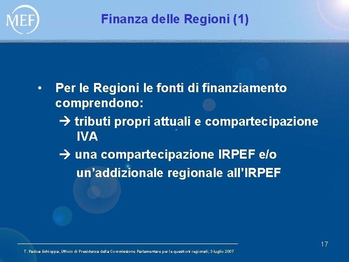 Finanza delle Regioni (1) • Per le Regioni le fonti di finanziamento comprendono: tributi