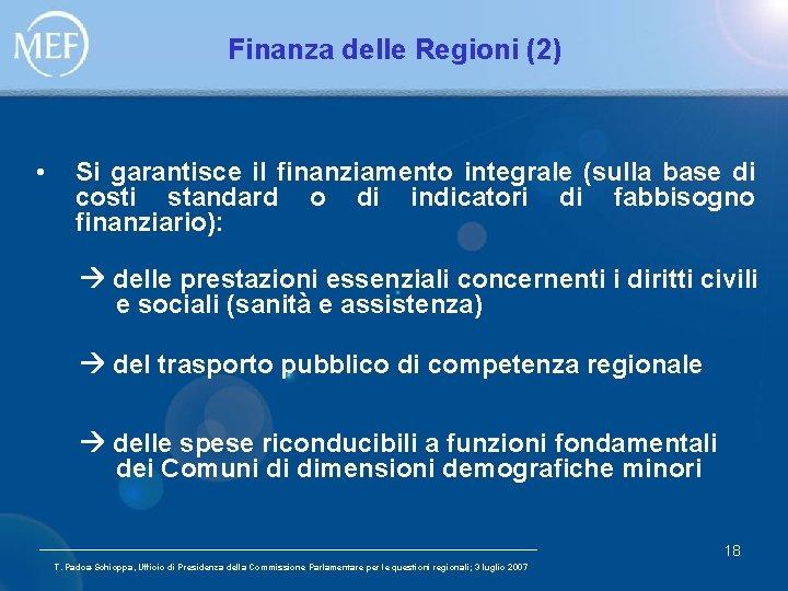 Finanza delle Regioni (2) • Si garantisce il finanziamento integrale (sulla base di costi
