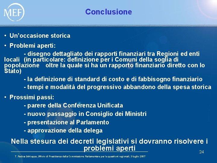 Conclusione • Un'occasione storica • Problemi aperti: - disegno dettagliato dei rapporti finanziari tra
