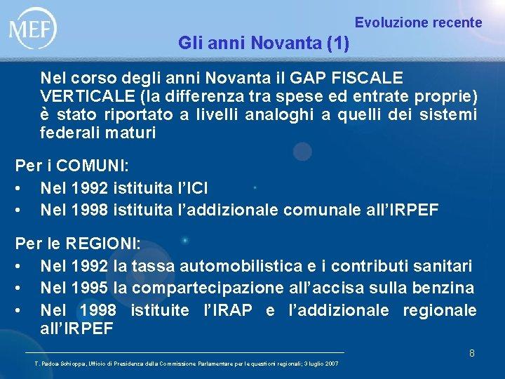 Evoluzione recente Gli anni Novanta (1) Nel corso degli anni Novanta il GAP FISCALE