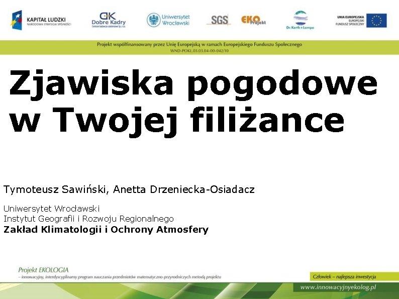 Zjawiska pogodowe w Twojej filiżance Tymoteusz Sawiński, Anetta Drzeniecka-Osiadacz Uniwersytet Wrocławski Instytut Geografii i