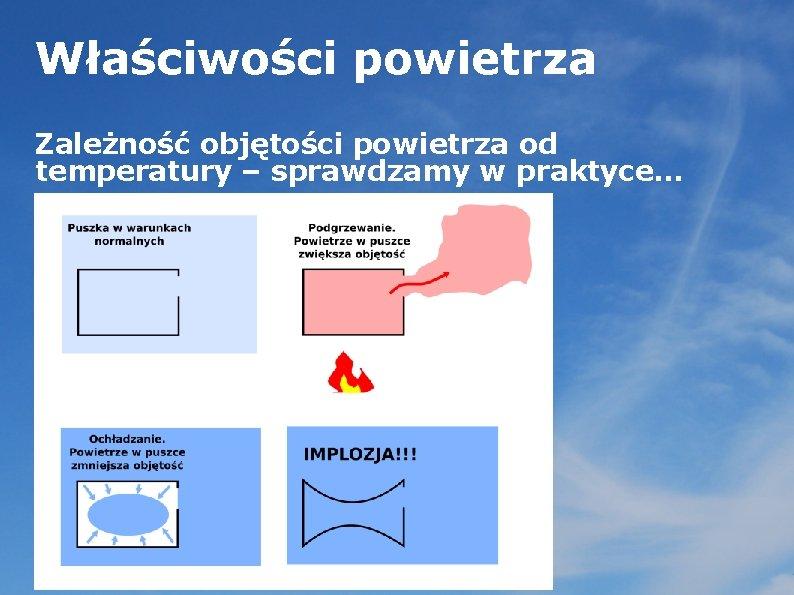 Właściwości powietrza Zależność objętości powietrza od temperatury – sprawdzamy w praktyce. . .