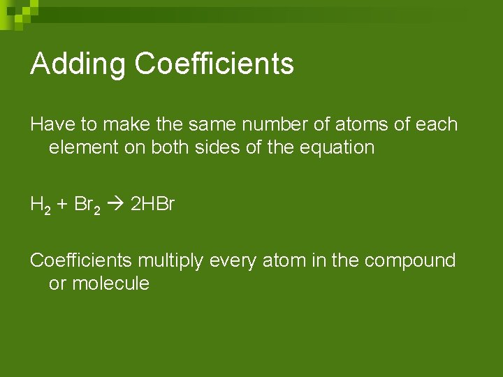 Adding Coefficients Have to make the same number of atoms of each element on