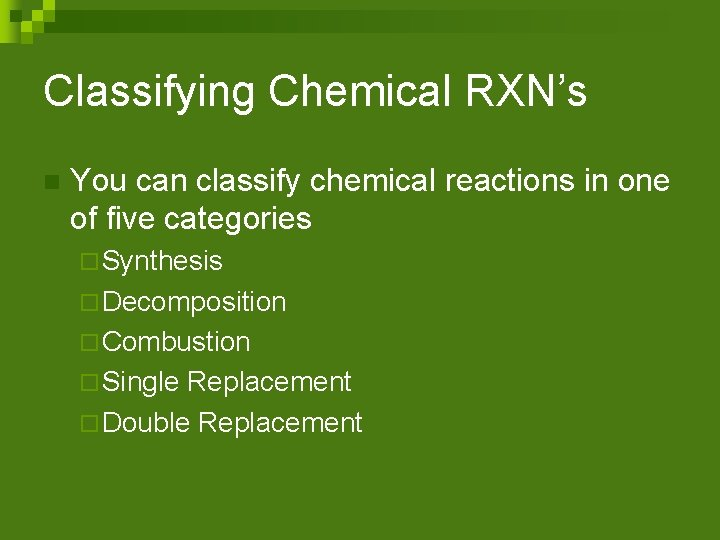 Classifying Chemical RXN's n You can classify chemical reactions in one of five categories