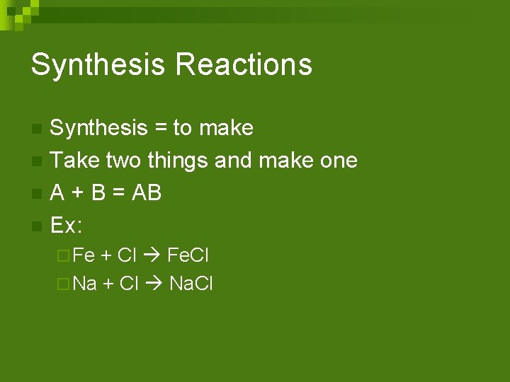 Synthesis Reactions Synthesis = to make n Take two things and make one n