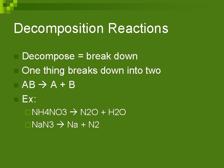 Decomposition Reactions Decompose = break down n One thing breaks down into two n
