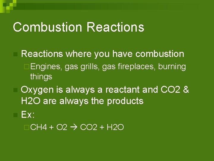 Combustion Reactions where you have combustion ¨ Engines, gas grills, gas fireplaces, burning things
