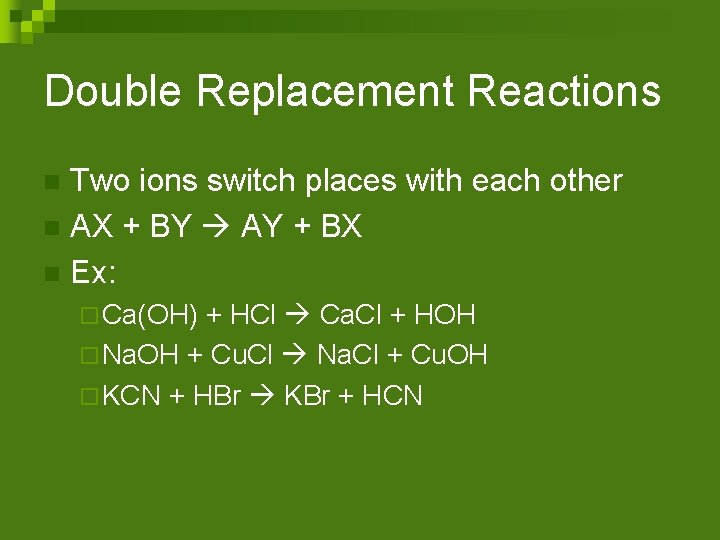 Double Replacement Reactions Two ions switch places with each other n AX + BY