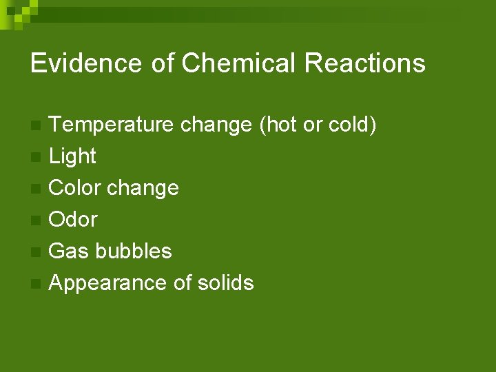 Evidence of Chemical Reactions Temperature change (hot or cold) n Light n Color change