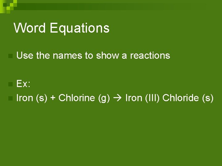 Word Equations n Use the names to show a reactions Ex: n Iron (s)
