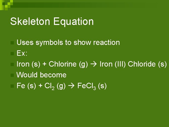 Skeleton Equation Uses symbols to show reaction n Ex: n Iron (s) + Chlorine
