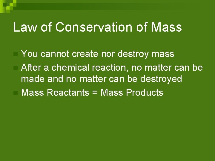 Law of Conservation of Mass You cannot create nor destroy mass n After a