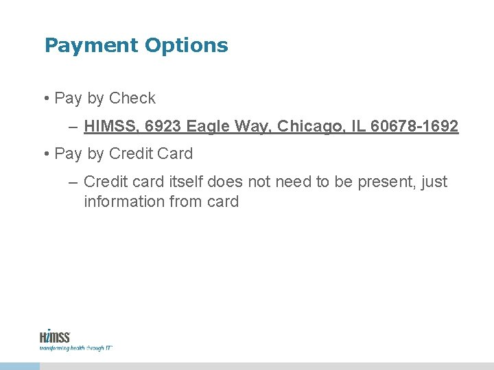 Payment Options • Pay by Check – HIMSS, 6923 Eagle Way, Chicago, IL 60678