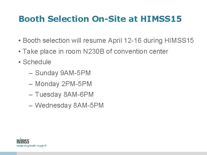 Booth Selection On-Site at HIMSS 15 • Booth selection will resume April 12 -16