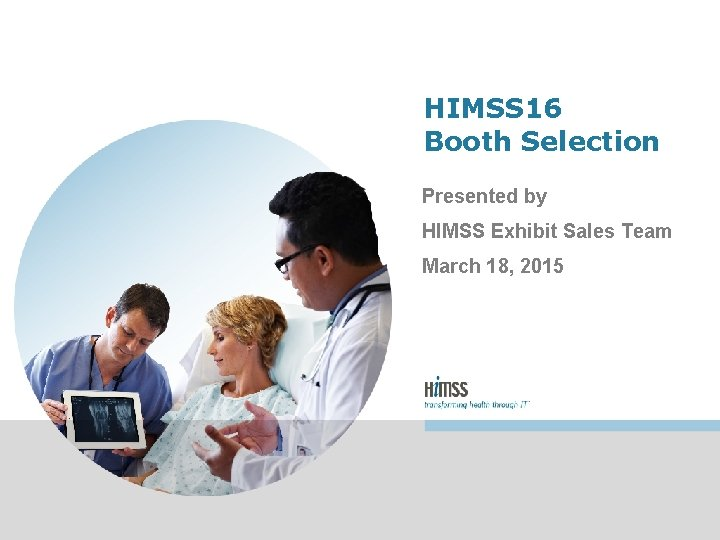 HIMSS 16 Booth Selection Presented by HIMSS Exhibit Sales Team March 18, 2015