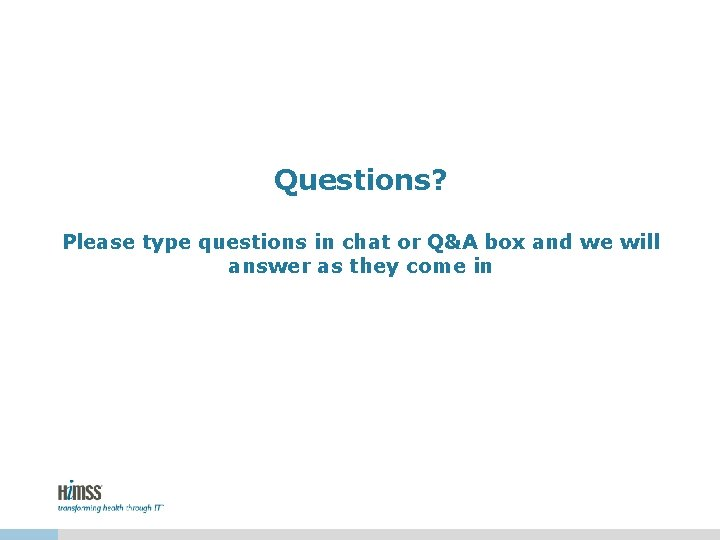 Questions? Please type questions in chat or Q&A box and we will answer as