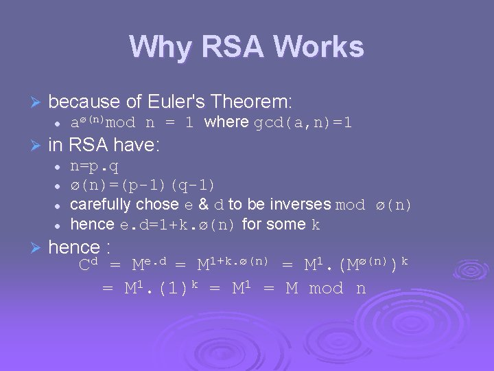 Why RSA Works Ø because of Euler's Theorem: l Ø in RSA have: l