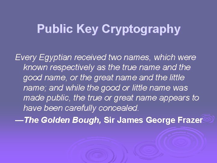 Public Key Cryptography Every Egyptian received two names, which were known respectively as the