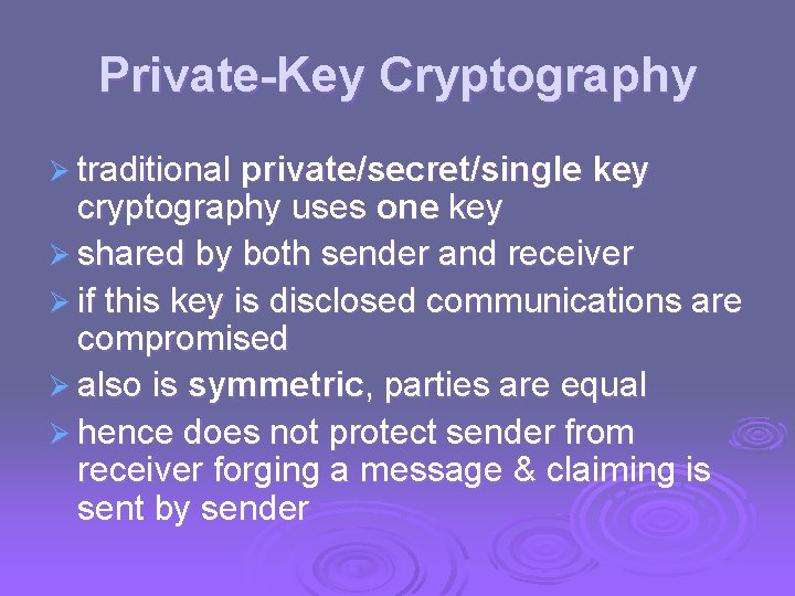 Private-Key Cryptography Ø traditional private/secret/single key cryptography uses one key Ø shared by both
