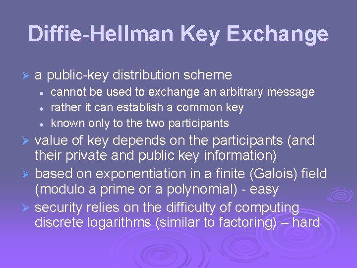 Diffie-Hellman Key Exchange Ø a public-key distribution scheme l l l cannot be used