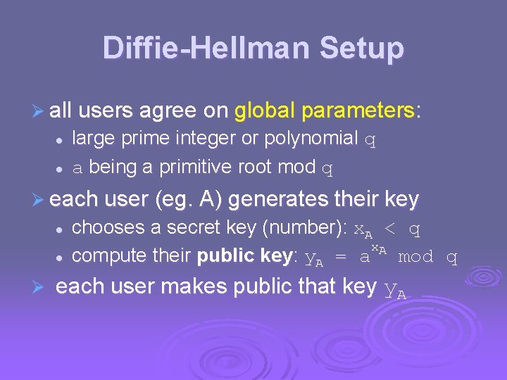 Diffie-Hellman Setup Ø all users agree on global parameters: l l large prime integer