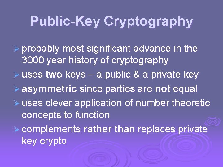 Public-Key Cryptography Ø probably most significant advance in the 3000 year history of cryptography