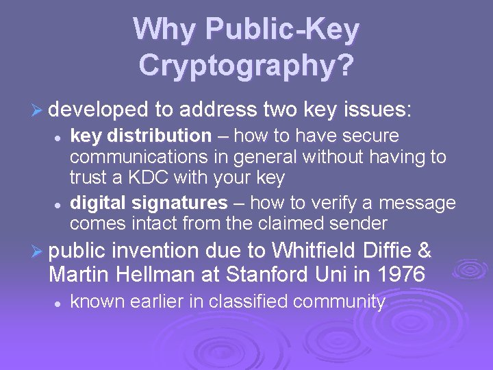 Why Public-Key Cryptography? Ø developed to address two key issues: l l key distribution