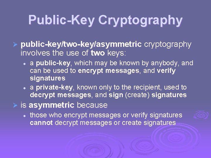 Public-Key Cryptography Ø public-key/two-key/asymmetric cryptography involves the use of two keys: l l Ø