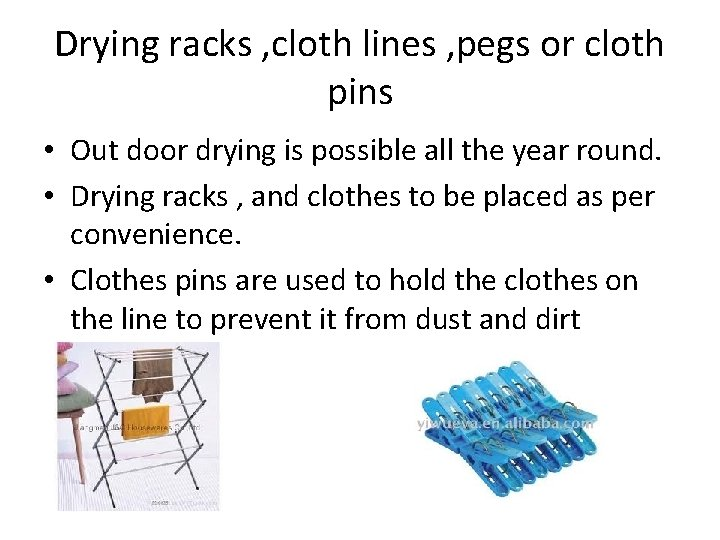 Drying racks , cloth lines , pegs or cloth pins • Out door drying