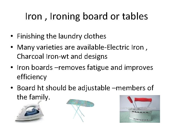 Iron , Ironing board or tables • Finishing the laundry clothes • Many varieties