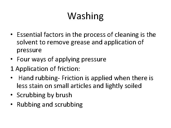 Washing • Essential factors in the process of cleaning is the solvent to remove